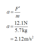 а: т 12.1N а: 5.7kg 2 = 2.12m/s