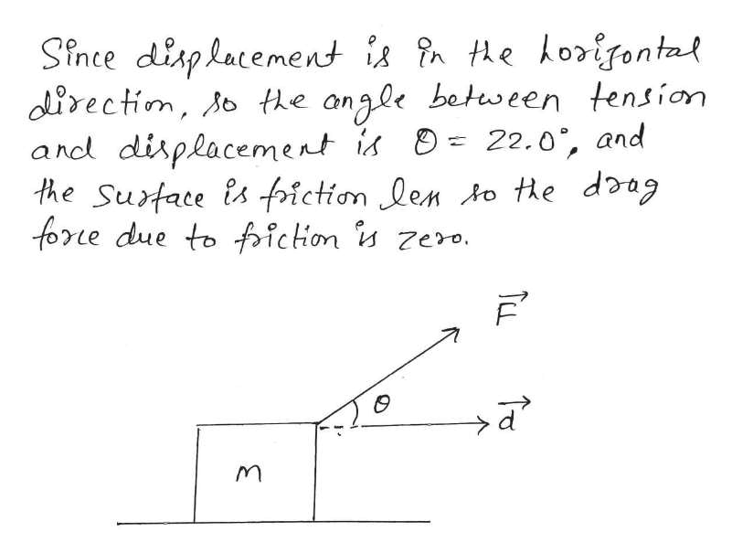 Since disphacement is in the korifontal dlirectim, o the angle between tension and displacement is the Sutace is friction len to e doag fore due toichon zero. 22.0, and TCL