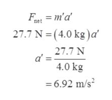 = m'a' net 27.7 N= (4.0 kg)a 27.7 N 4.0 kg =6.92 m/s