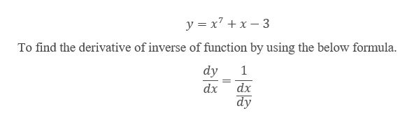 yx7 3 To find the derivative of inverse of function by using the below formula dy 1 dx dx dy
