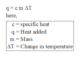q c m AT here, c specific heat q Heat added m Mass AT Change in temperature