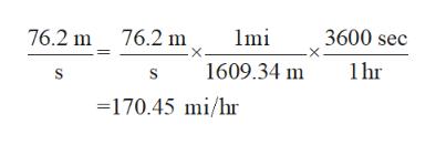 76.2 m 76.2 m mi 3600 sec 1hr 1609.34 m =170.45 mi/hr