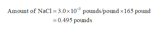 Amount of NaCl = 3.0 x 10 pounds/pound x165 pound -0.495 pounds