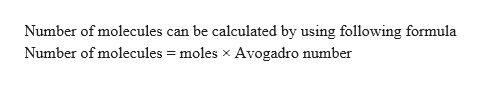 Number of molecules can be calculated by using following formula Number of molecules moles x Avogadro number