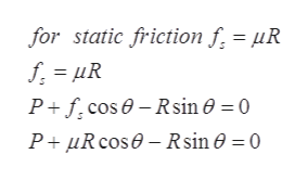 for static friction f - R P fcosRsin 0 = 0 P R cos Rsin0 = 0