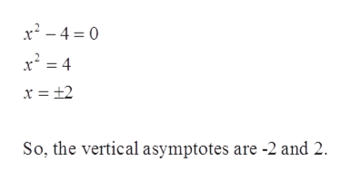 x2-4 0 So, the vertical asymptotes are -2 and 2