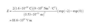 2(1.6x10-19 C)(9x10° Nm2 / C2 , (0.53x10-10 m) (ехp(-2)- ехp (0)) =88.6x100 Vim