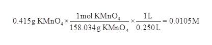 1mol KMnO 158.034 g KMnO4 0.250L 1L 0.415g KMnO 0.0105M