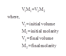 VM=V,M2 where, V-initial volume M-initial molarity V,final volume M2-finalmolarity