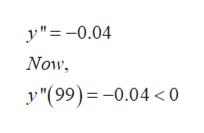 """y""""=-0.04 Now y """"(99)=-0.04 < 0"""