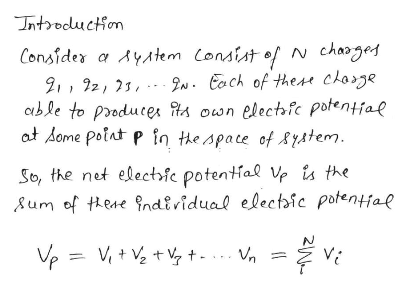 Introcuction N chaages Consider a AyAtem Consist of 91,92, 23, 2N Each of thest chosge able to produtes own electfc potentiae at Aome point p în tkespace of System So, the net electic potentfal Ve is the um of thene ?ndividual electaic potentfae VP Vi