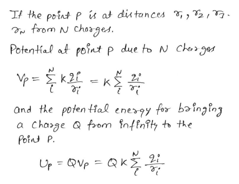 2 If the point Pis at distances from N chages Potential at point p due to N char ges -K Y Σ 2. and the poten tial energy for bainging a Charge a foom inffnfty to the Point P.