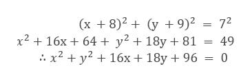 (x 8)2y 9)2 = 72 x216x 64 y2 + 18y + 81 = 49 x2y2 + 16x+ 18y + 96 = 0