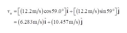 -[(12.2m/s)cos 59.0Ji-[(122m/s)sin 59]i (6.283m/s)i (10.457m/s)j