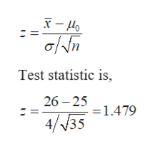 Test statistic is, 26-25 = 1.479 4/35