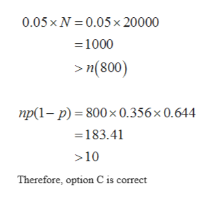 0.05x N 0.05x 20000 1000 n(800) np(1-p) 800x 0.356 x 0.644 183.41 >10 Therefore, option C is correct