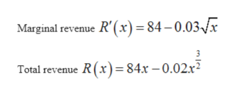 Marginal revenue R' (x) = 84-0.03/x 3 Total revenue R (x) 84x - 0.02x