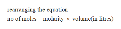 rearranging the equation no of moles molarity x volume(in litres)