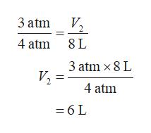 3 atm V2 4 atm 8L 3 atm x 8 L V 4 atm =6 L