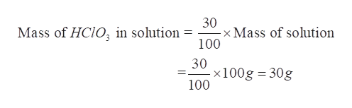 30 x Mass of solution 100 Mass of HCIO in solution = 30 x100g 30g 100