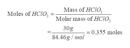 Mass of HCIO Moles of HCIO Molar mass of HC1O 30g =0.355 moles 84.46g /mol