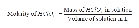 Mass of HCIO, in solution Molarity of HCIO Volume of solution in L