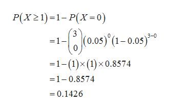 P(x21)1-P(X 0) 3 =1- os)(1-0.05) 3-0 1-(1)x (1)x0.8574 1-0.8574 0.1426