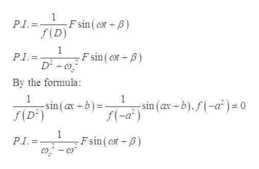 1 F sin (ot B) f (D) P.I.= 1 F sin ( t+ B PI. By the formula: 1 -sin (a b) 1 sin (ax +b).f(-a) f(-a2) 0 f(D 1 Fsin ( t+B P.I.=