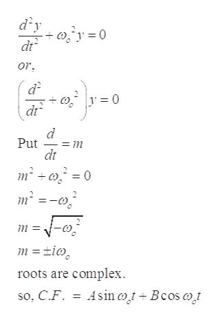dy dt or |y = 0 dt Put dt m2 0 m tio roots are complex so. C.F . Asinot+Bcos oi