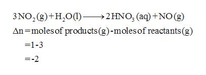 3NO2 (g)+H20 2HNO, (aq) +NO (g) An=moles of products(g)-moles of reactants (g) -1-3 =-2