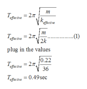 т =27 Tffective effective m 2k .(1) Tfeive 27, plug in the values 0.22 eive =2   36 Tfeme 0.49sec