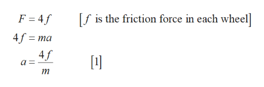f is the friction force in each wheel F = 4f 4f ma 4f