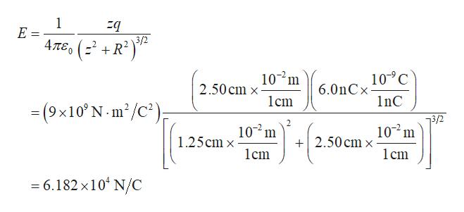 1 E 4περ -+R 3/2 102m 10 C 2.50 cm x 6.0nCx 1cm nC -(9x10'N -m'/c) 3/2 102 m 10 m 2.50 cm 1.25cm x lcm 1cm 6.182 x104 N/C