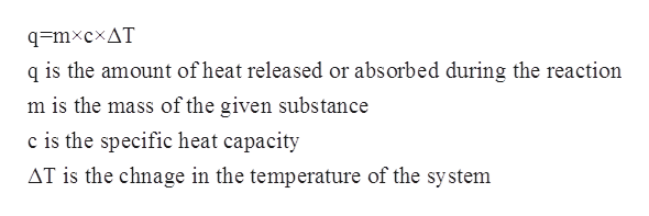 q=mxcxAT q is the amount of heat released or absorbed during the reaction m is the mass of the given substance c is the specific heat capacity AT is the chnage in the temperature of the system