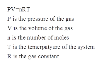 PV=nRT P is the pressure of the gas V is the volume of the gas n is the number of moles T is the temerpatyure of the system R is the gas constant