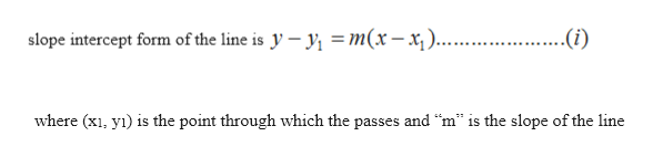 """slope intercept form of the line is y y m(x-x.. .(i) where (x y) is the point through which the passes and """"m"""" is the slope of the line"""