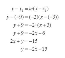 y-y = m(x-x) y-9) (-2)(x- (-3)) y 9-2 x3) y 9-26 2x 15 y 2r-15