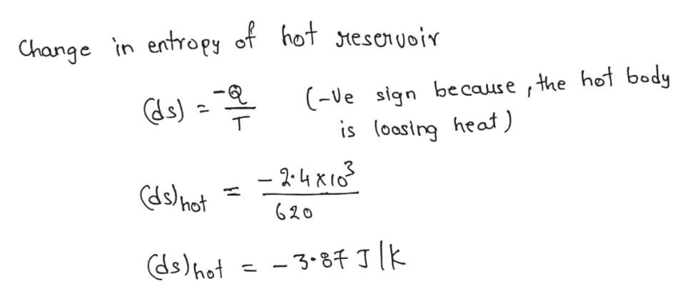 Change in entropy of hot tesonuoir (-Ve sign be cause ,the hot body is (oasing heat ) - 24K Cds)hot 620 - 3-87 T [k ds)hot