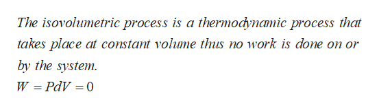 The isovolumetric process is a thermodynamic process that takes place at constant volume thus no work is done on or by the system W PdV 0