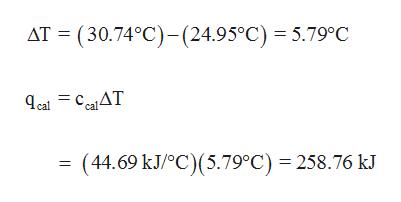 AT (30.74°C)-(24.95°C) 5.79°C cal = caAT (44.69 kJ/°C) (5.79°C) 258.76 kJ