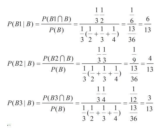 1 1 (B1| B) P(B1nB) P(B) 6 3 2 6 Р(B1| В) 13 11 1 13 ( + 3 2 36 3 1 1 P(B2nB) 4 3 3 9 P(B2 B) 13 11 1 P(B) 13 3 2 36 3 1 11 Р (В3П В) 34 12 Р(В3 | В) 11 1 13 3 Р(В) 3 2 3 4 36