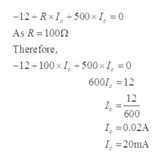 -12 RxI 500 x I = 0 As R 100 Therefore 500 x I, = 0 -12 100x 600112 12 I 600 I 0.02A I =20mA