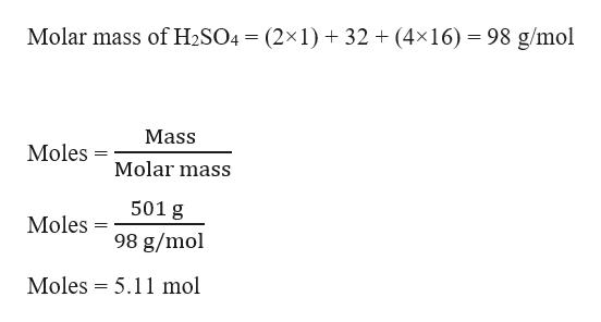 Molar mass of H2SO4 (2x1)32 (4x16) 98 g/mol Mass Moles Molar mass 501 g Moles 98 g/mol Moles 5.11 mol