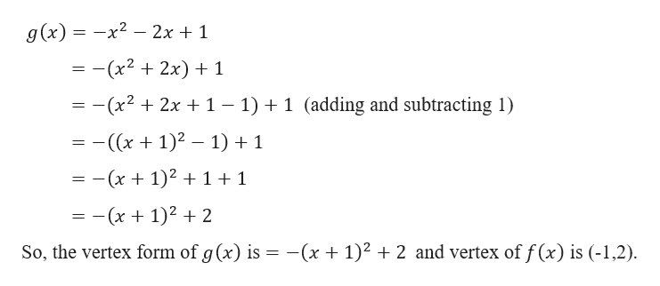 g(x)-x2 - 2x + 1 - -(x2 2x) 1 -(x2 2x 1- 1)+ 1 (adding and subtracting 1) ((1)2 1) + 1 -(x + 1)2 + 1 +1 = -(x + 1)2 + 2 -(x + 1)2 2 and vertex of f (x) is (-1,2) So, the vertex form of g (x) is
