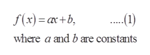 f(x)= ax+b (1) where a and b are constants
