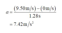 (9.50m/s)-(0m/s) a 1.28s = 7.42m/s2