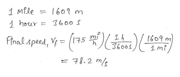 1 Mile= 1601 m J hour 3600 S Final speed, V=75 1 h (609 m 1mi 78.2 m/s