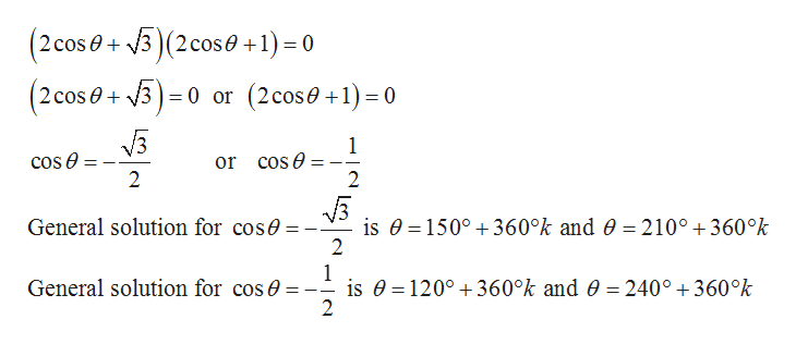 (2 cos0+3 (2 cose +1) = 0 2 cose3 0 or (2cos0+1)0 /3 cos e or cos e 2 2 General solution for cose is 0 1500 360°k and 0 = 210° +360°k 2 1 is 0 120° 360°k and 0 = 240°360°k 2 General solution for cos