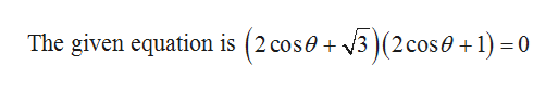 The given equation is (2 cos0 + 3)(2 cos0 +1) = 0