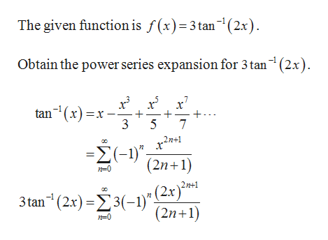 "The given function is f(x)3 tan(2x) Obtain the power series expansion for 3tan (2x .7 tan(x)x 3 5 7 n+1 -Σ-1). (2n 1) n0 2n+1 )"" (2x) 3 tan (2x)-3-1 (2n 1) n 0"
